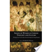 Images of Women in Chinese Thought and Culture - Writings from the Pre-Qin Period Through the Song Dynasty (Wang Robin)(Paperback) (9780872206519)