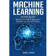 Machine Learning: This Book Includes: Machine Learning for Beginners, Machine Learning with Python, Paperback/Daniel Geron