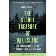 Secret Treasure of Oak Island: The Amazing True Story of a Centuries-Old Treasure Hunt (Updated), Paperback/D'Arcy O'Connor
