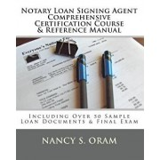 Notary Loan Signing Agent - Comprehensive Certification Course & Reference Manual: Including Over 50 Sample Loan Documents & Final Exam, Paperback/Nancy S. Oram