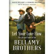 Let Your Love Flow: The Life and Times of the Bellamy Brothers, Paperback