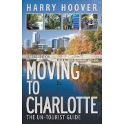 Moving to Charlotte: The Un-Tourist Guide, Paperback (2nd Ed.)