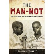 The Man-Not: Race, Class, Genre, and the Dilemmas of Black Manhood, Paperback/Tommy J. Curry