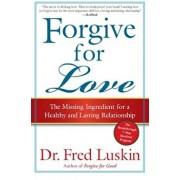 Forgive for Love: The Missing Ingredient for a Healthy and Lasting Relationship, Paperback/Frederic Luskin