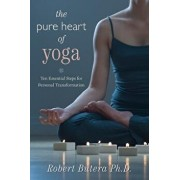 The Pure Heart of Yoga: Ten Essential Steps for Personal Transformation, Paperback/Robert Butera
