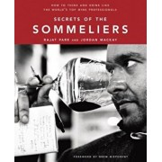 Secrets of the Sommeliers: How to Think and Drink Like the World's Top Wine Professionals, Hardcover/Rajat Parr