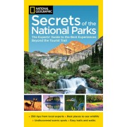 National Geographic Secrets of the National Parks: The Experts' Guide to the Best Experiences Beyond the Tourist Trail