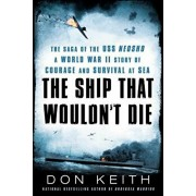 The Ship That Wouldn't Die: The Saga of the USS Neosho- A World War II Story of Courage and Survival at Sea, Paperback/Don Keith