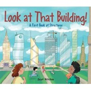 Look at That Building!: A First Book of Structures, Hardcover/Scot Ritchie