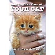 How to Take Care of Your Cat: Advice from a Cat Person: Everything You Need to Know from First Days to the Rest of Their Lives, Paperback/Evelina Pod