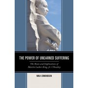 Power of Unearned Suffering. The Roots and Implications of Martin Luther King, Jr.'s Theodicy, Paperback/Mika Edmondson