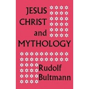 Jesus Christ and Mythology, Paperback/Rudolf Bultmann
