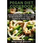 Pegan Diet Cookbook: Quick and Easy Pegan Recipes Bringing the Best of the Paleo and Vegan Diets Together for Healthy Eating, Paperback/Madison Miller