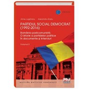 Partidul Social Democrat (1992-2016) Romania postcomunista. O istorie a partidelor politice in interviuri si documente. Volumul II/Anne Juganaru