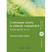 Criticismul retoric in stiintele comunicarii. Atelier pentru un vis/Georgina Oana Gabor