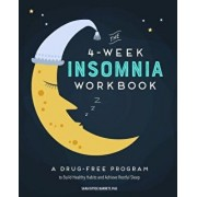 The 4-Week Insomnia Workbook: A Drug-Free Program to Build Healthy Habits and Achieve Restful Sleep, Paperback/Sara, PhD Dittoe Barrett