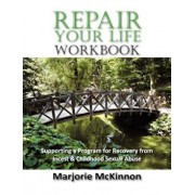 Repair Your Life Workbook: Supporting a Program of Recovery from Incest & Childhood Sexual Abuse, Paperback/Marjorie McKinnon