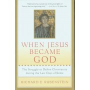 When Jesus Became God: The Struggle to Define Christianity During the Last Days of Rome, Paperback