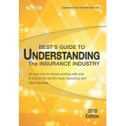 Understanding the Insurance Industry - 2018 Edition: An Overview for Those Working with and in One of the World's Most Interesting and Vital Industrie, Paperback/A. M. Best