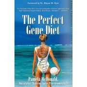 The Perfect Gene Diet: Use Your Body's Own Apo E Gene to Treat High Cholesterol, Weight Problems, Heart Disease, Alzheimer's...and More!, Paperback