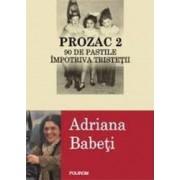 Prozac 2. 90 De Pastile Impotriva Tristetii - Adriana Babeti