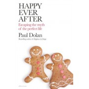 Happy Ever After - Escaping The Myth of The Perfect Life (Dolan Paul)(Paperback) (9780241374955)