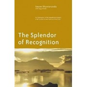 The Splendor of Recognition: An Exploration of the Pratyabhijna-Hrdayam, a Text on the Ancient Science of the Soul, Paperback/Swami Shantananda