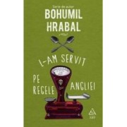 L-am servit pe Regele Angliei - Bohumil Hrabal