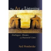 The Art of Listening: Dialogue, Shame, and Pastoral Care, Paperback/Neil Pembroke