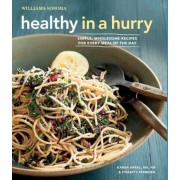Healthy in a Hurry (Williams-Sonoma): Simple, Wholesome Recipes for Every Meal of the Day, Hardcover