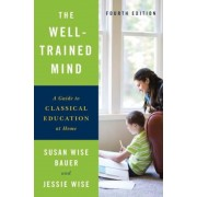The Well-Trained Mind: A Guide to Classical Education at Home, Hardcover