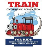 Train Coloring and Activity Book for Kids: Mazes, Coloring, Dot to Dot, Word Search, and More!, Kids 4-8, Paperback/Blue Wave Press
