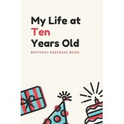 My Life at Ten Years Old: Birthday Keepsake Book: Unique Birthday Memory Keepsake Book for 10 year old girl or boy. Kids Interview Questions, St, Paperback/Jemima Kidd