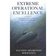 Extreme Operational Excellence: Applying the Us Nuclear Submarine Culture to Your Organization, Paperback