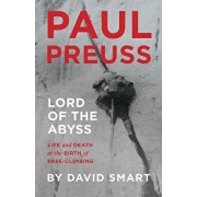 Paul Preuss: Lord of the Abyss: Life and Death at the Birth of Free-Climbing, Hardcover/David Smart