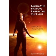 Facing the Shadow, Embracing the Light: A Journey of Spirit Retrieval and Awakening, Paperback