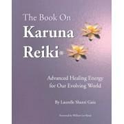 The Book on Karuna Reiki: Advanced Healing Energy for Our Evolving World, Paperback/Laurelle Shanti Gaia