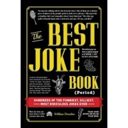 The Best Joke Book (Period): Hundreds of the Funniest, Silliest, Most Ridiculous Jokes Ever, Hardcover/William Donohue
