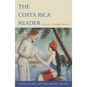 The Costa Rica Reader: History, Culture, Politics, Paperback/Steven Palmer