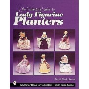 The Collectors Guide to Lady Figurine Planters by Pat Armes & Keith...