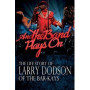 And the Band Plays on: The Life Story of Larry Dodson of the Bar-Kays, Paperback/Larry Dodson