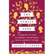 The Family Gene: A Mission to Turn My Deadly Inheritance Into a Hopeful Future, Hardcover