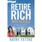 Retire Rich with Rentals: How to Enjoy Ongoing Cash Flow from Real Estate...So You Don't Have to Work Forever, Paperback