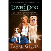 The Loved Dog: The Playful Nonaggressive Way to Teach Your Dog Good Behavior, Paperback/Tamar Geller