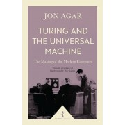 Turing and the Universal Machine (Icon Science). The Making of the Modern Computer, Paperback/Jon Agar