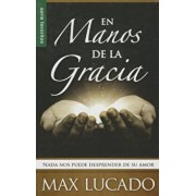 En Manos de la Gracia: NADA Nos Puede Desprender de su Amor = In the Grip of Grace, Paperback/Max Lucado