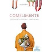 Complimente. Mic Tratat De Intrebuintare A Complimentelor - Gloria Beck