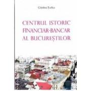 Centrul istoric financiar - Bancar al Bucurestiului - Cristina Turlea