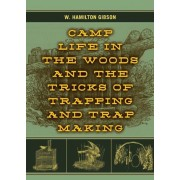 Camp Life in the Woods and the Tricks of Trapping and Trap Making, Paperback