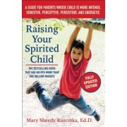 Raising Your Spirited Child: A Guide for Parents Whose Child Is More Intense, Sensitive, Perceptive, Persistent, and Energetic, Paperback